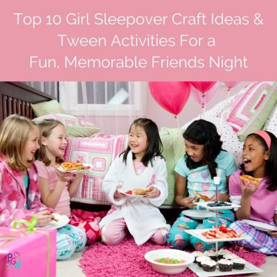 top 10 girl sleepover craft ideas and tween activities for a memorable fun night
