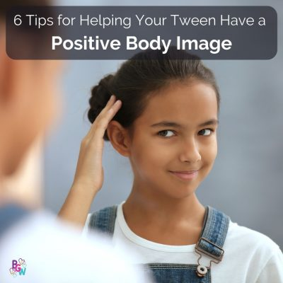 6 Positive Body Image Tips for Your Tween