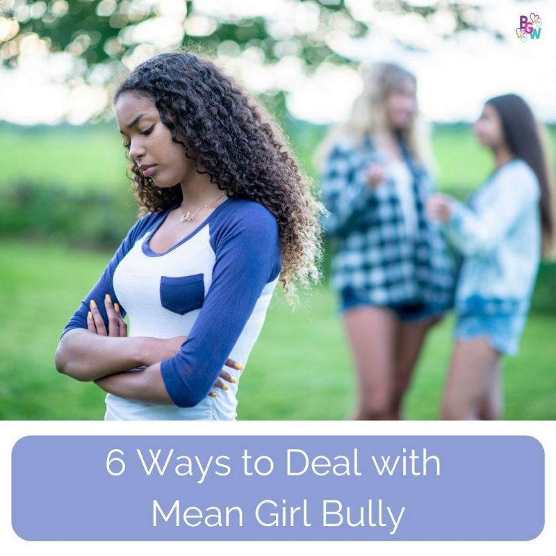 6 Tips to Dealing with Mean Girls & Bullies