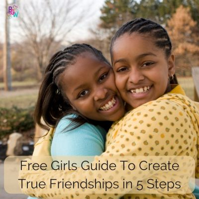 Free Girls Guide to Create True Friendships in 5 Steps